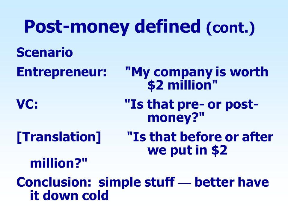 Post-money defined (cont.) Scenario Entrepreneur: