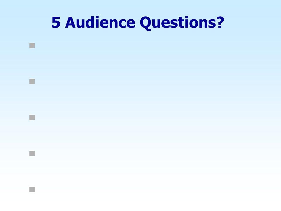 5 Audience Questions? n n n n n n n n n n