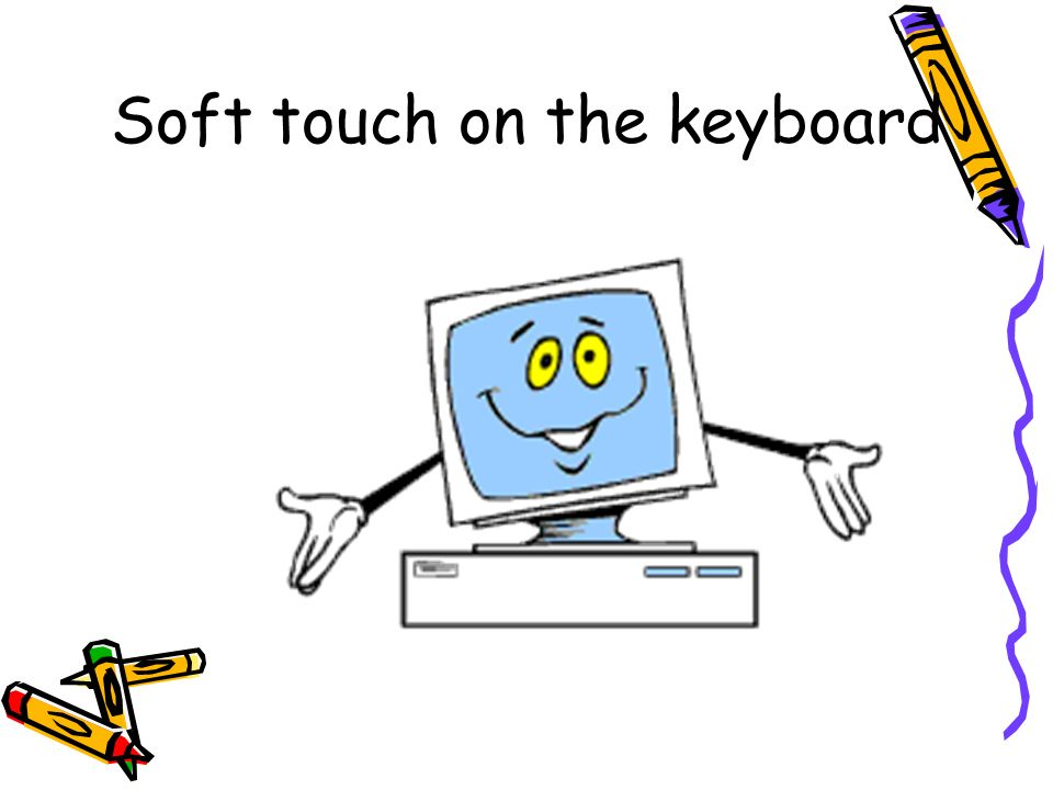 Soft touch on the keyboard