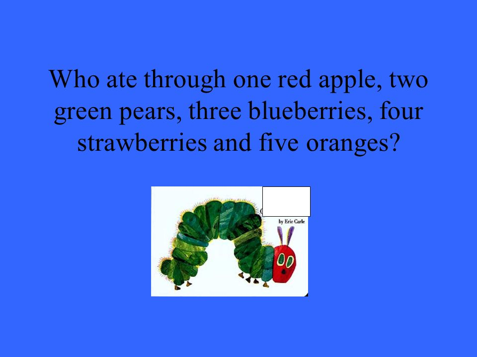 Who ate through one red apple, two green pears, three blueberries, four strawberries and five oranges?