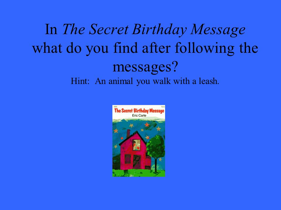 In The Secret Birthday Message what do you find after following the messages? Hint: An animal you walk with a leash.