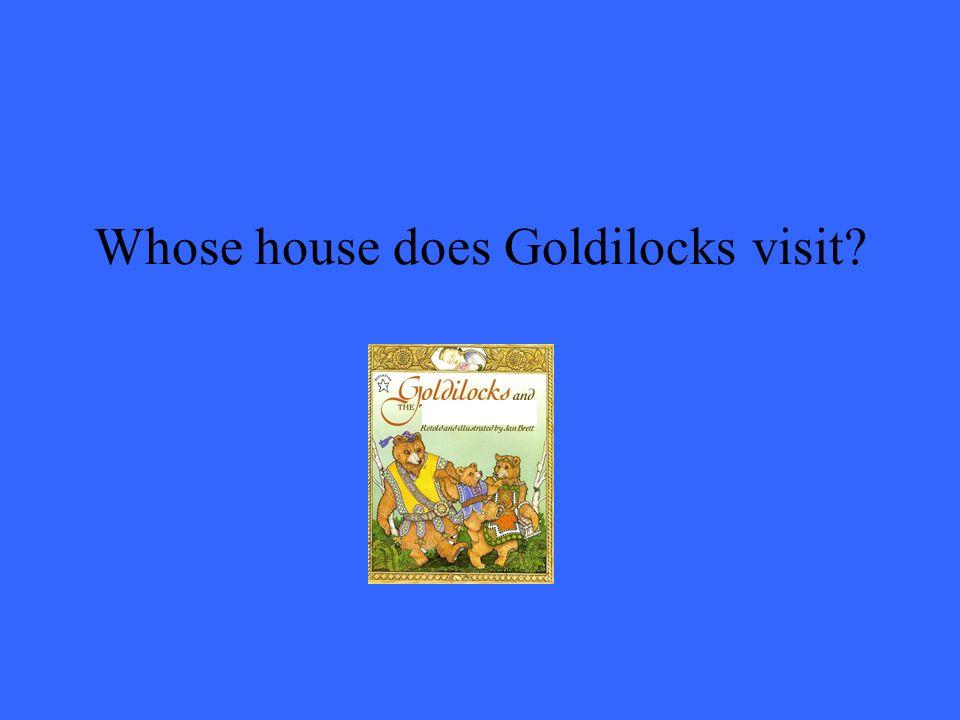 Whose house does Goldilocks visit?