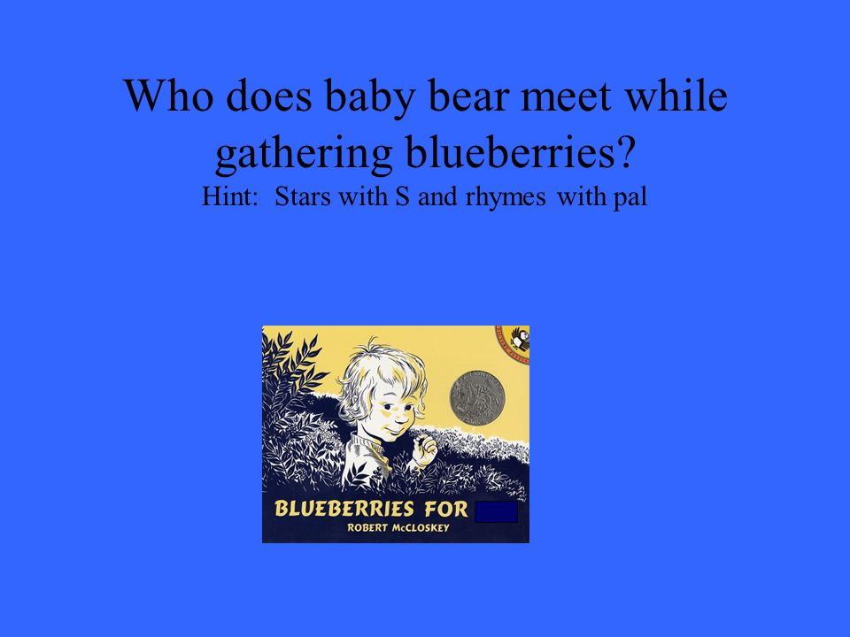 Who does baby bear meet while gathering blueberries? Hint: Stars with S and rhymes with pal