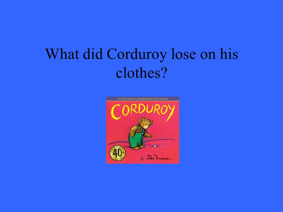 What did Corduroy lose on his clothes?
