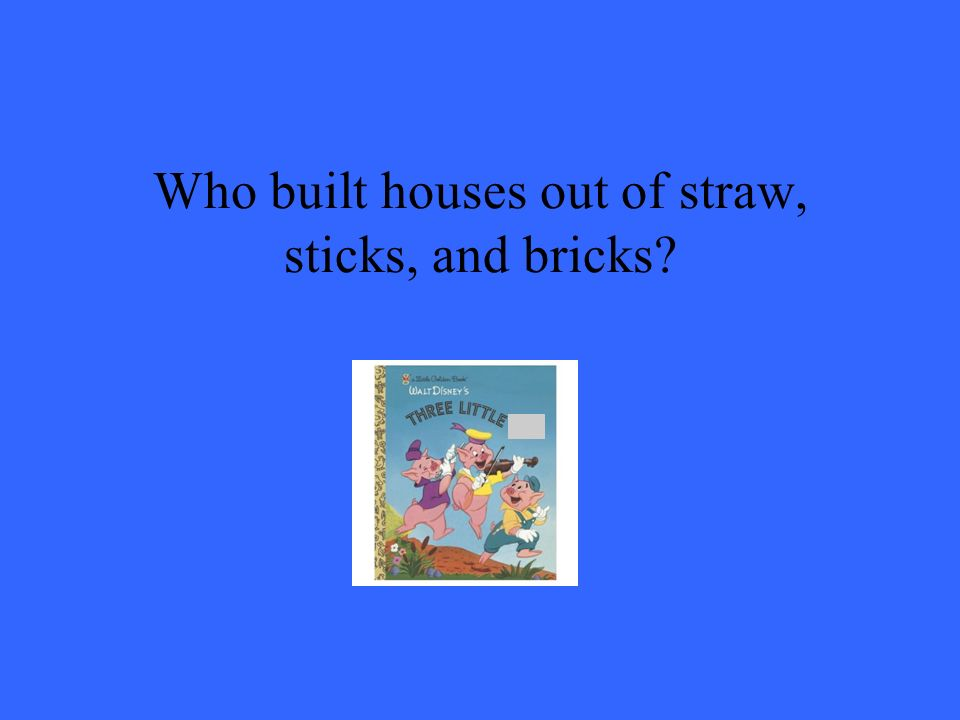 Who built houses out of straw, sticks, and bricks?