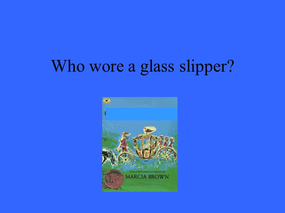 Who wore a glass slipper?
