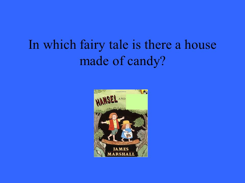 In which fairy tale is there a house made of candy?