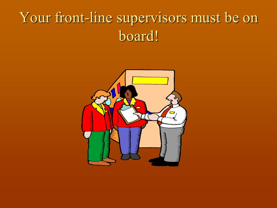 Your front-line supervisors must be on board!