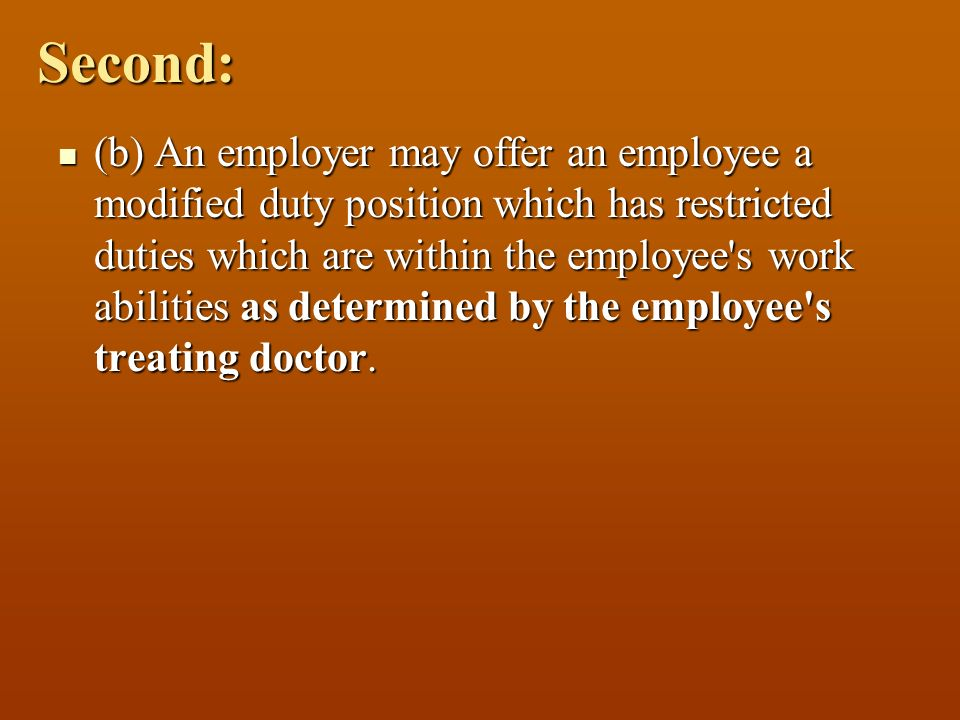 Second: (b) An employer may offer an employee a modified duty position which has restricted duties which are within the employee's work abilities as d