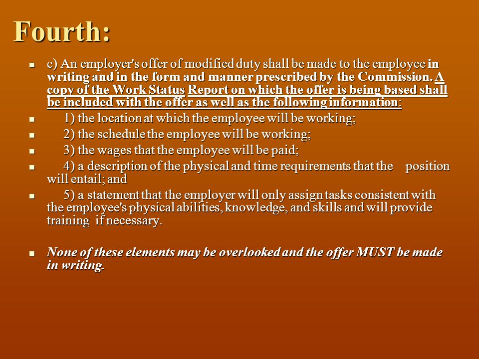 Fourth: c) An employer's offer of modified duty shall be made to the employee in writing and in the form and manner prescribed by the Commission. A co