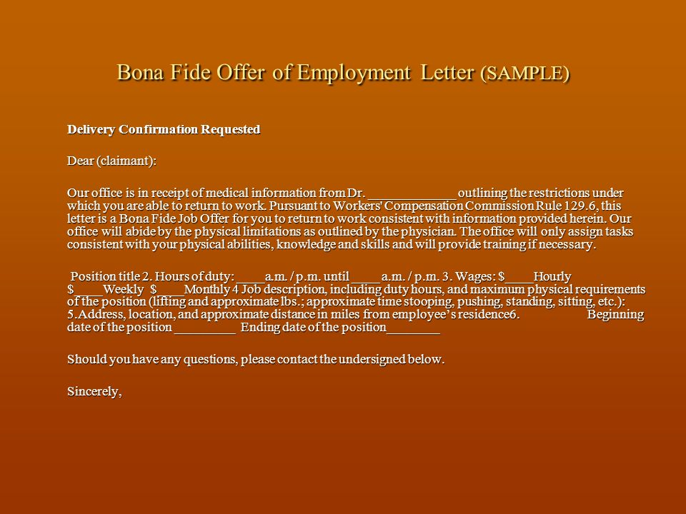 Bona Fide Offer of Employment Letter (SAMPLE) Delivery Confirmation Requested Dear (claimant): Our office is in receipt of medical information from Dr