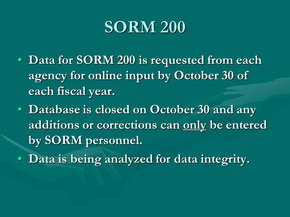 SORM 200 Data for SORM 200 is requested from each agency for online input by October 30 of each fiscal year.Data for SORM 200 is requested from each a