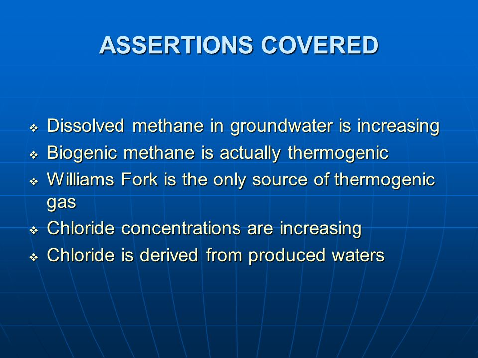 ASSERTIONS COVERED Dissolved methane in groundwater is increasing Dissolved methane in groundwater is increasing Biogenic methane is actually thermoge