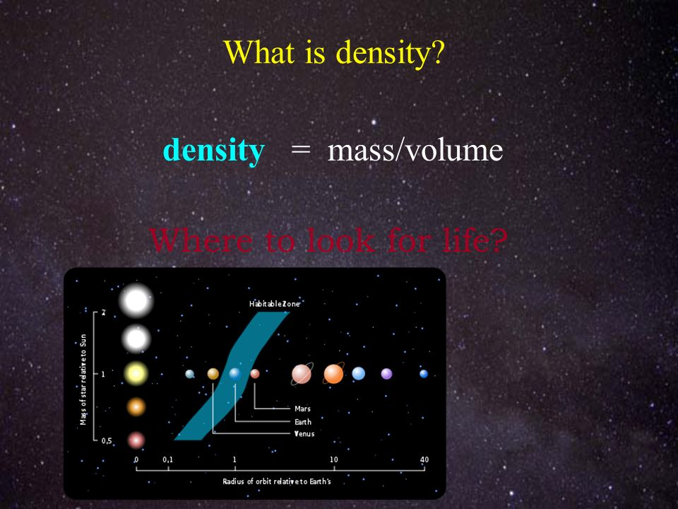 What is density? density = mass/volume Where to look for life?
