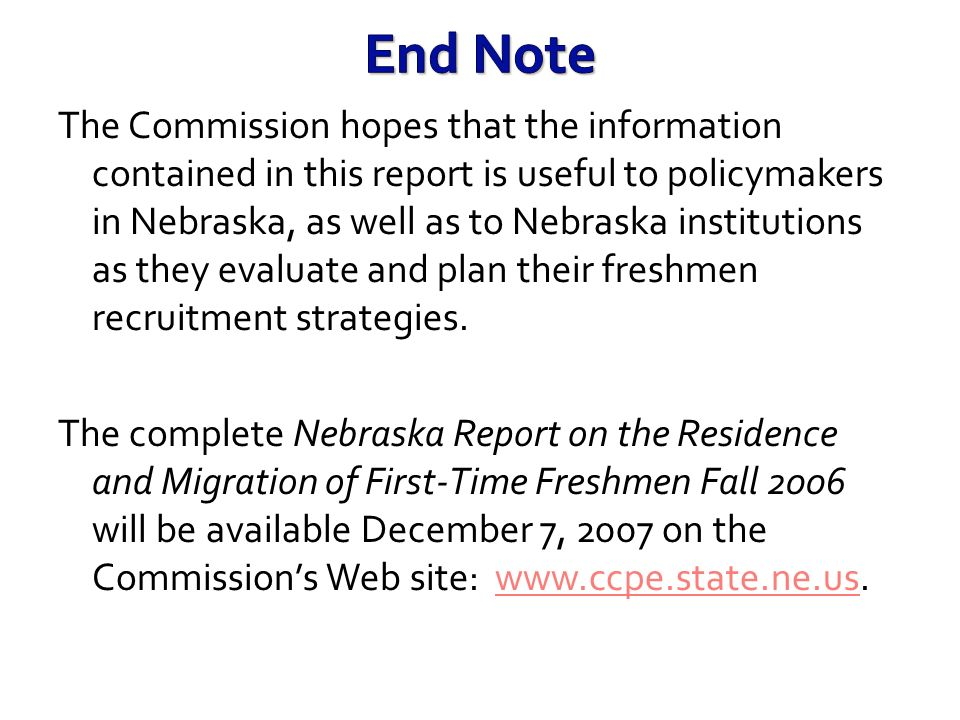 The Commission hopes that the information contained in this report is useful to policymakers in Nebraska, as well as to Nebraska institutions as they
