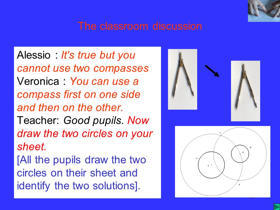 Montreal 200017 The classroom discussion Alessio : It s true but you cannot use two compasses Veronica : You can use a compass first on one side and then on the other.