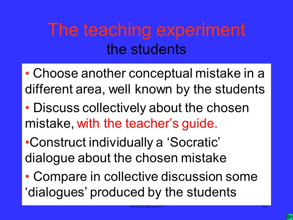 Montreal 200041 The teaching experiment the students Choose another conceptual mistake in a different area, well known by the students Discuss collectively about the chosen mistake, with the teachers guide.