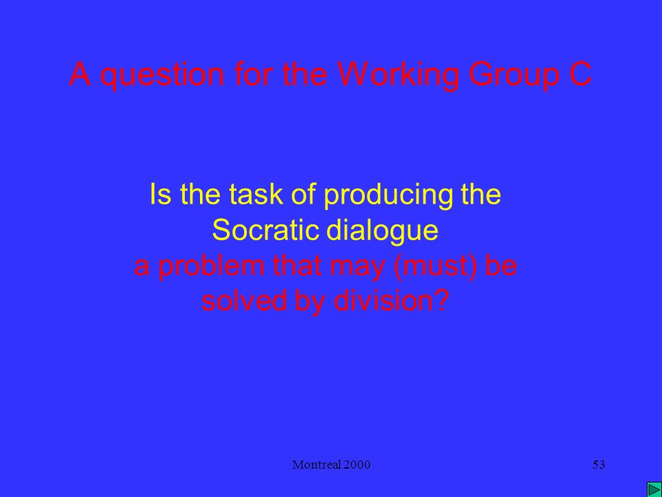 Montreal 200053 A question for the Working Group C Is the task of producing the Socratic dialogue a problem that may (must) be solved by division