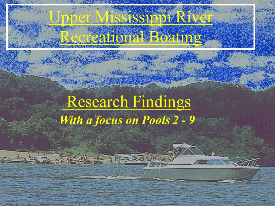 Upper Mississippi River Recreational Boating With a focus on Pools 2 - 9 Research Findings