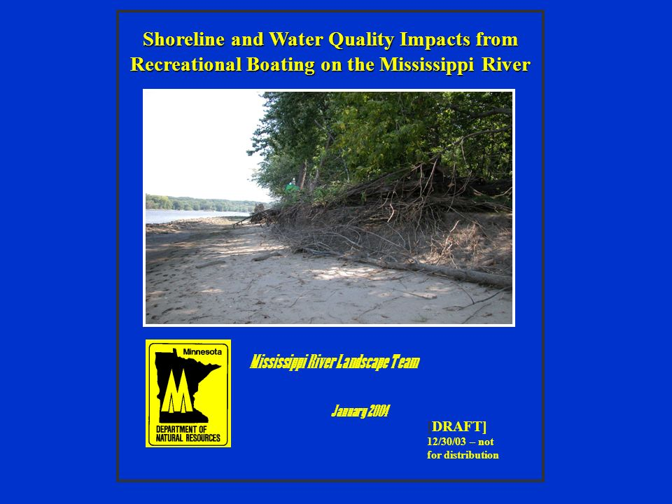 [DRAFT] 12/30/03 – not for distribution Mississippi River Landscape Team January 2004 Shoreline and Water Quality Impacts from Recreational Boating on