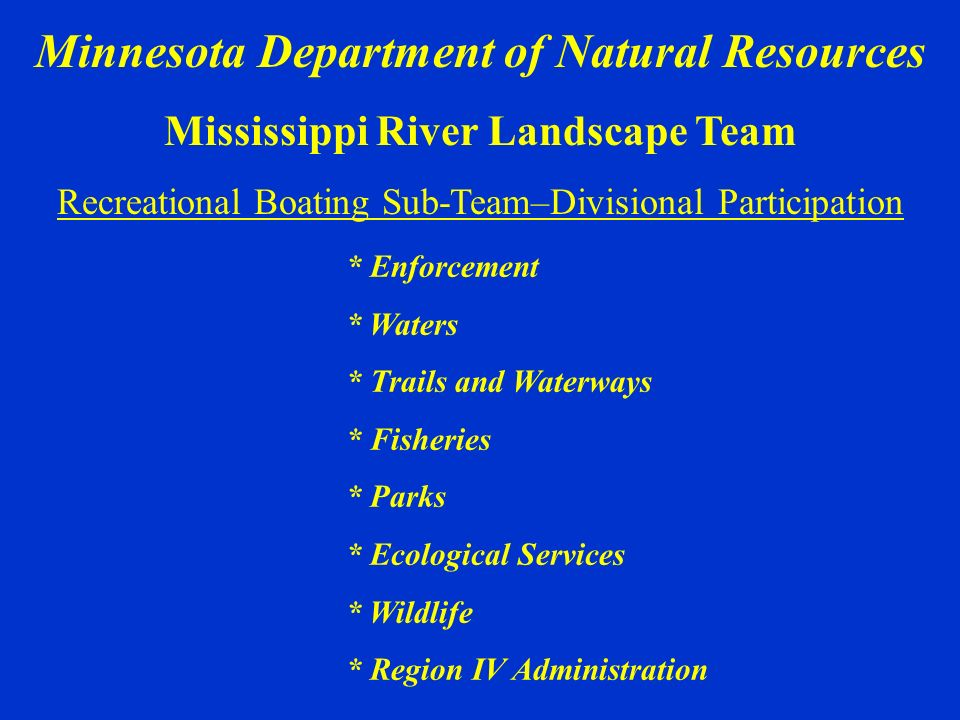 Minnesota Department of Natural Resources Mississippi River Landscape Team Recreational Boating Sub-Team–Divisional Participation * Enforcement * Wate