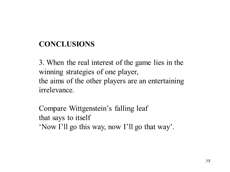 38 CONCLUSIONS 3. When the real interest of the game lies in the winning strategies of one player, the aims of the other players are an entertaining i