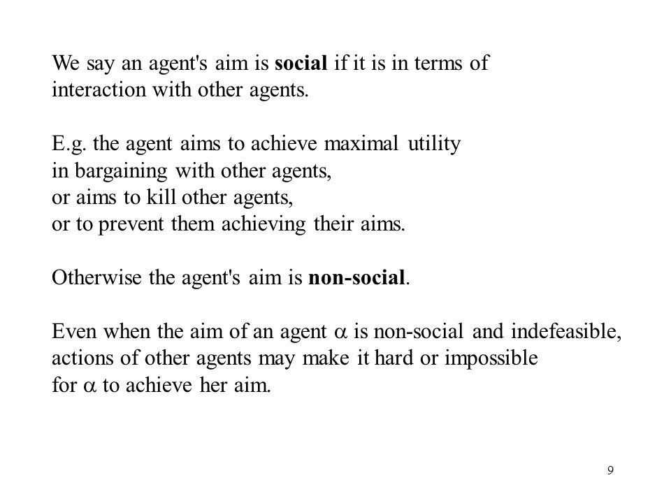 9 We say an agent's aim is social if it is in terms of interaction with other agents. E.g. the agent aims to achieve maximal utility in bargaining wit