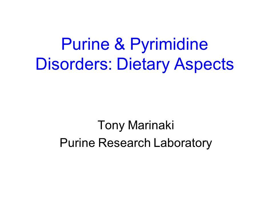 Purine & Pyrimidine Disorders: Dietary Aspects Tony Marinaki Purine Research Laboratory
