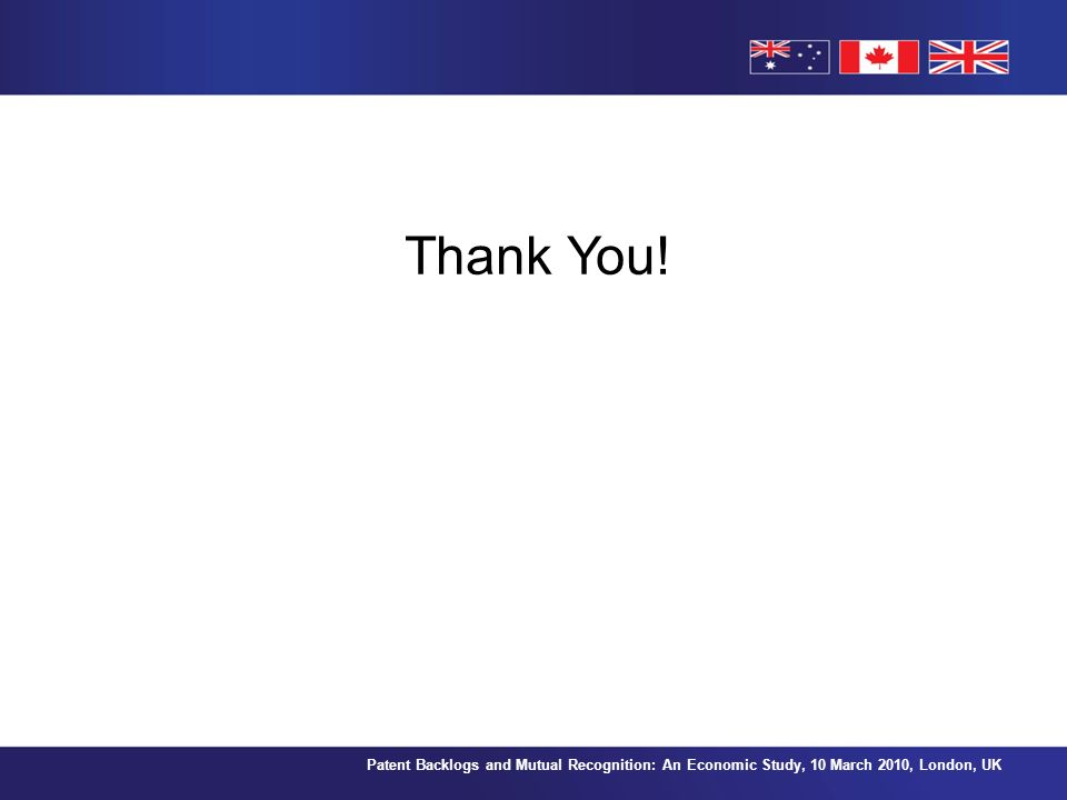 Patent Backlogs and Mutual Recognition: An Economic Study, 10 March 2010, London, UK Thank You!