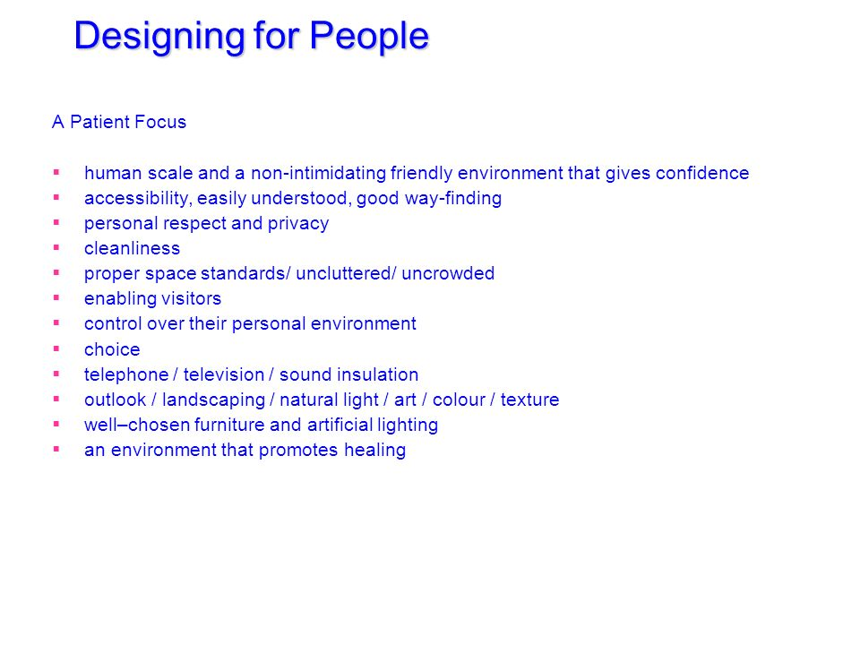 DESIGN QUALITY Has to meet the needs of 6 constituencies: Patients Staff Hospital Management Facilities management The wider health system The general