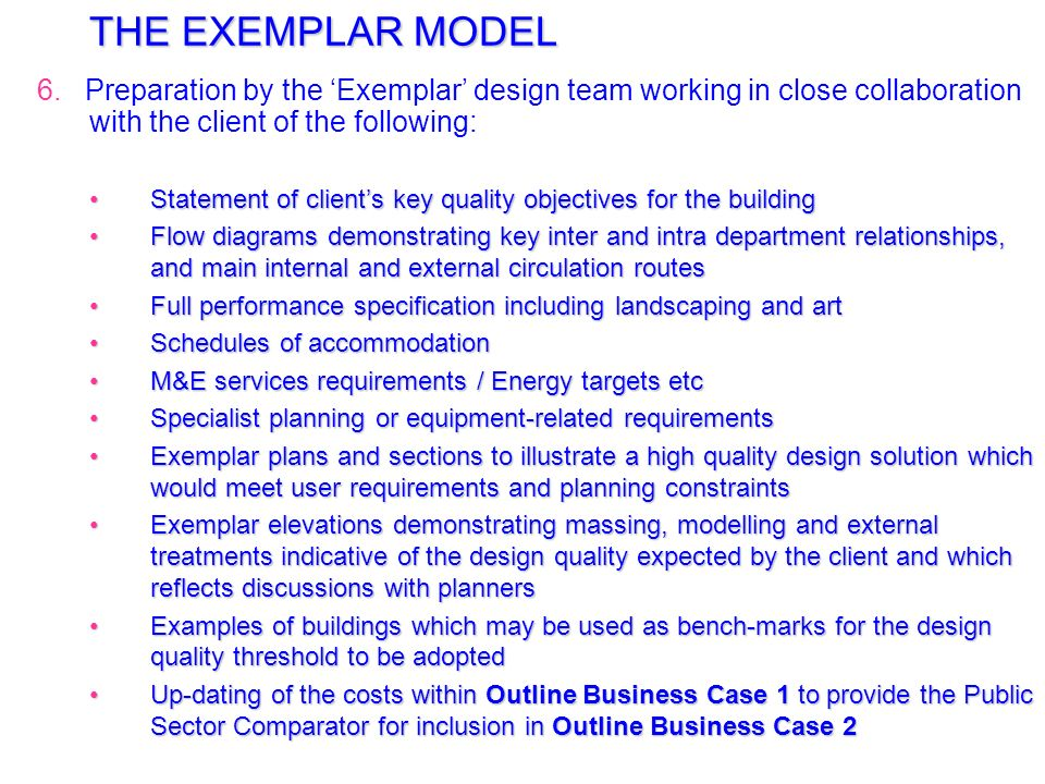 THE EXEMPLAR MODEL 1.Client produces Strategic Context and Outline Business Case 1 to gain approval-in-principle to project and funding approval for e