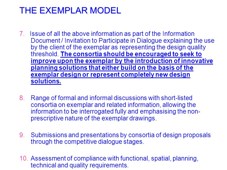 THE EXEMPLAR MODEL 6. Preparation by the Exemplar design team working in close collaboration with the client of the following: Statement of clients ke