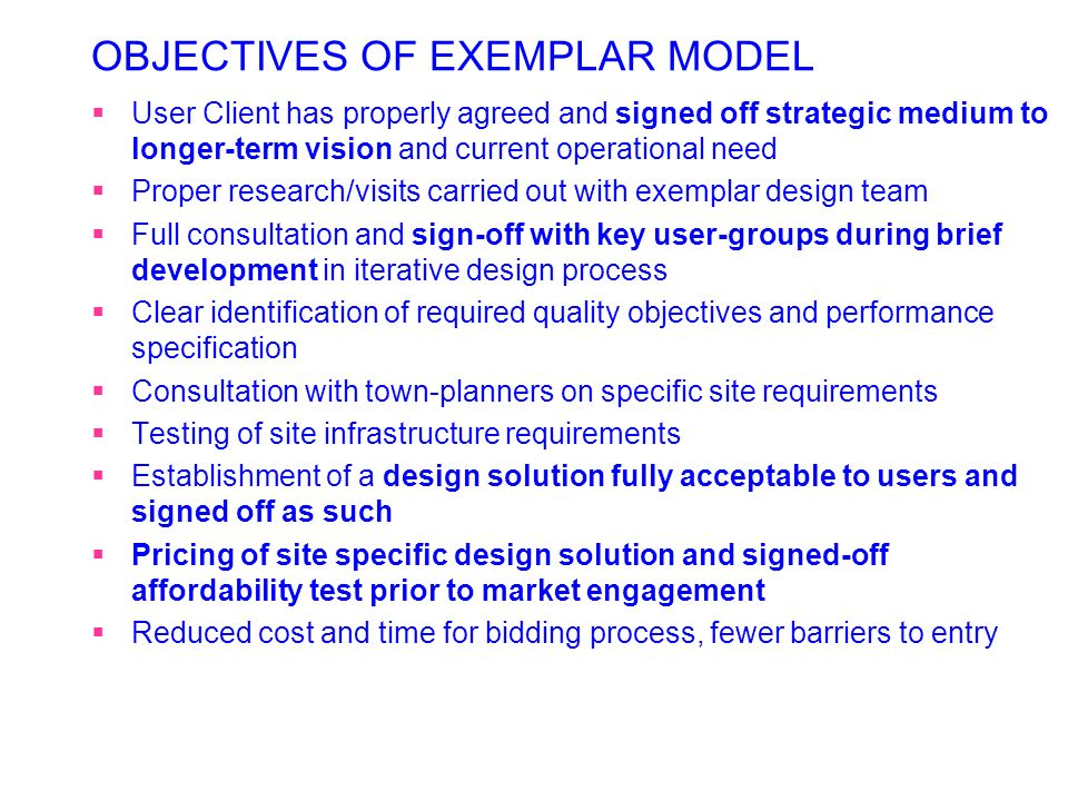 THE EXEMPLAR MODEL 15. Preparation of full business case and approval to proceed 16. Monitoring role by the Exemplar design team during detail design