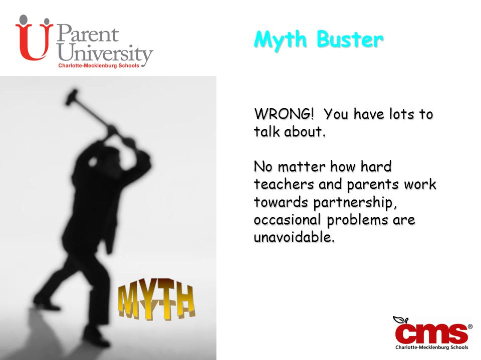 Myth Buster WRONG! You have lots to talk about. No matter how hard teachers and parents work towards partnership, occasional problems are unavoidable.