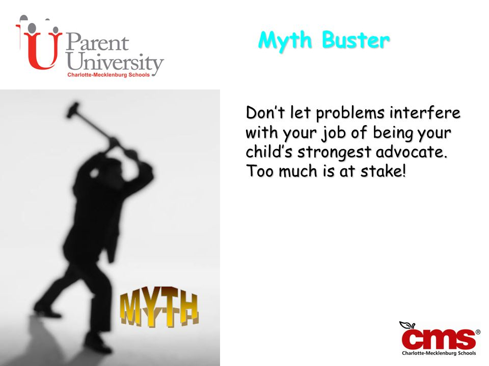 Myth Buster Dont let problems interfere with your job of being your childs strongest advocate. Too much is at stake!