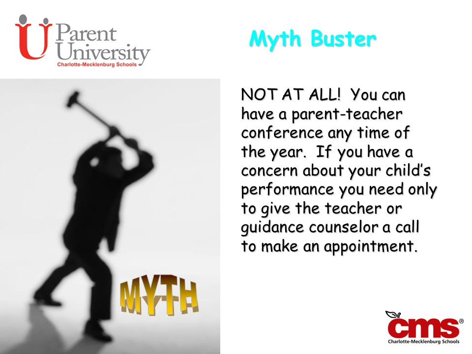 Myth Buster NOT AT ALL! You can have a parent-teacher conference any time of the year. If you have a concern about your childs performance you need on