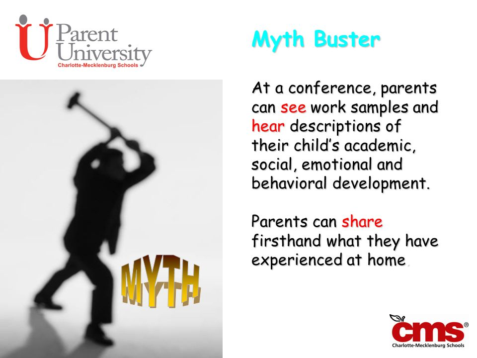 Myth Buster At a conference, parents can see work samples and hear descriptions of their childs academic, social, emotional and behavioral development