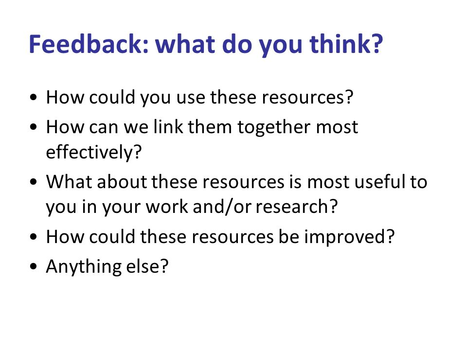 Feedback: what do you think. How could you use these resources.
