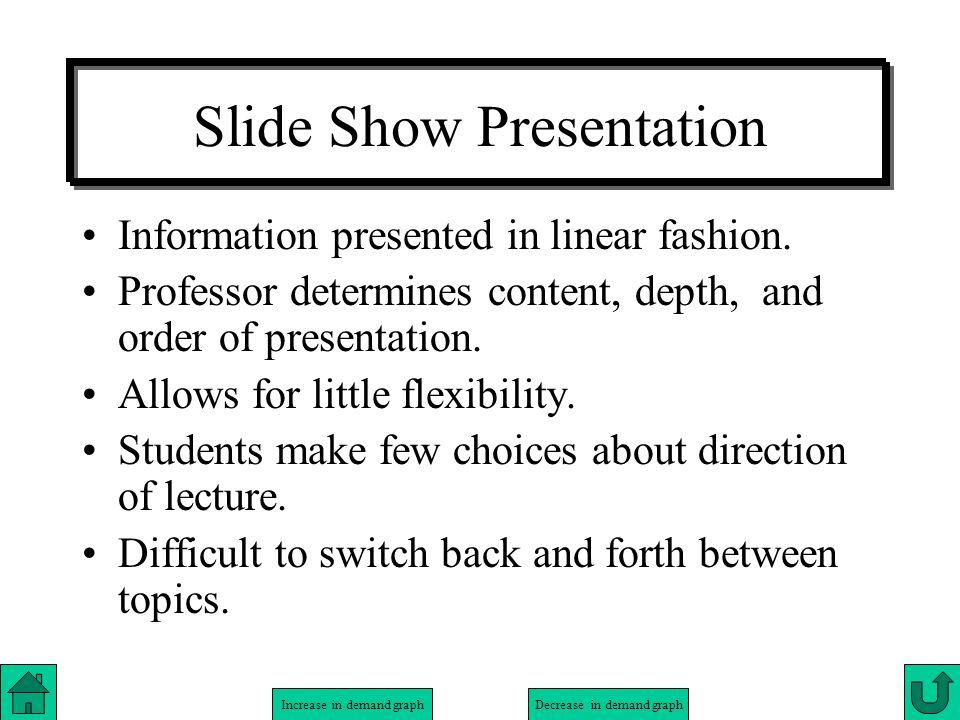 Increase in demand graphDecrease in demand graph Slide Show Presentation Information presented in linear fashion. Professor determines content, depth,