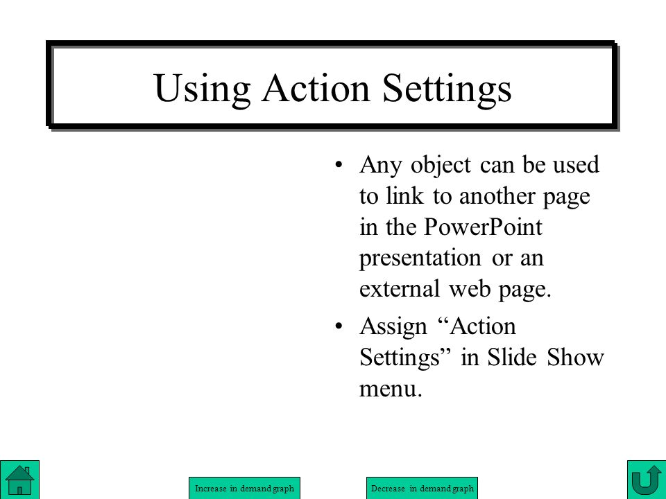 Increase in demand graphDecrease in demand graph Using Action Settings By assigning an actions to objects in a presentation, a PowerPoint presentation is transformed from a Slide Show into an interaction web page.