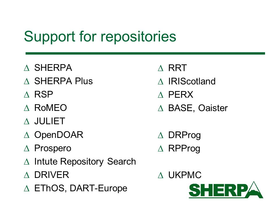 Support for repositories SHERPA SHERPA Plus RSP RoMEO JULIET OpenDOAR Prospero Intute Repository Search DRIVER EThOS, DART-Europe RRT IRIScotland PERX