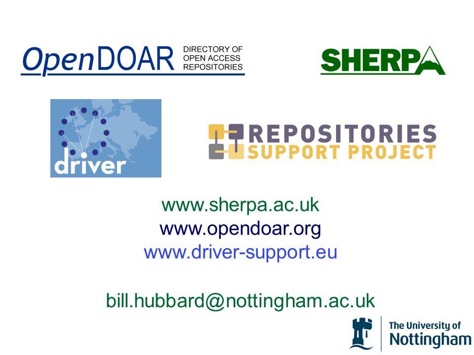 www.sherpa.ac.uk www.opendoar.org www.driver-support.eu bill.hubbard@nottingham.ac.uk