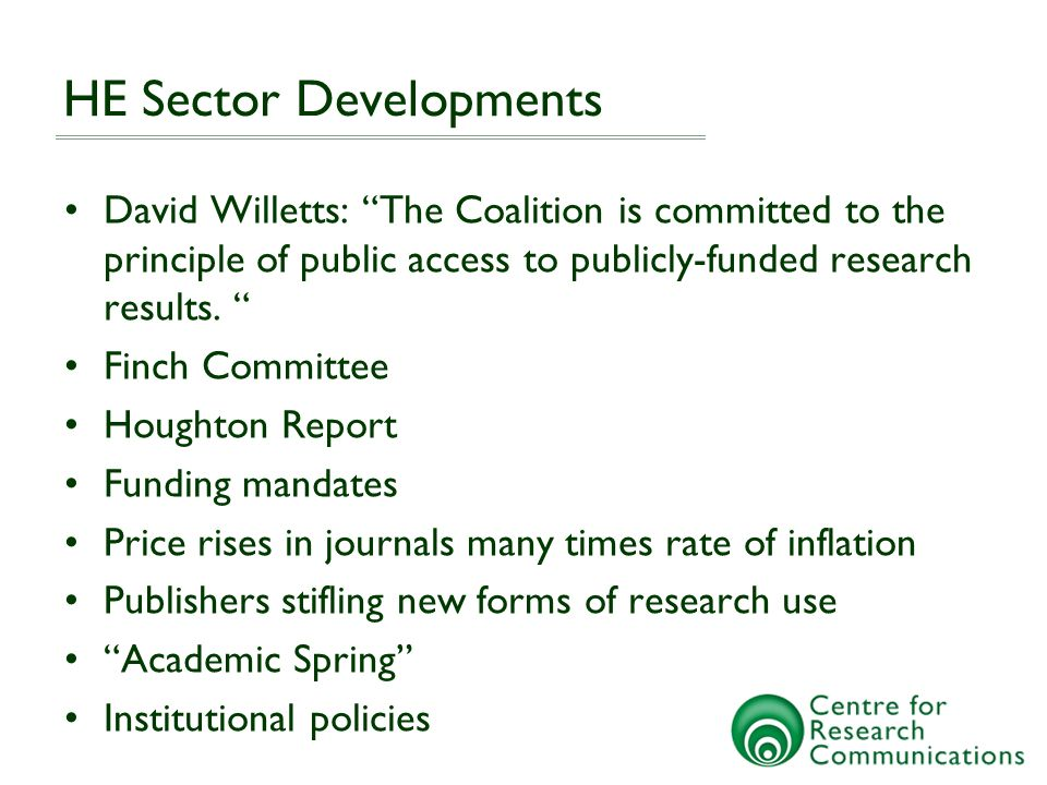HE Sector Developments David Willetts: The Coalition is committed to the principle of public access to publicly-funded research results.