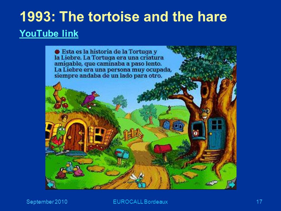 September 2010EUROCALL Bordeaux17 1993: The tortoise and the hare YouTube link YouTube link