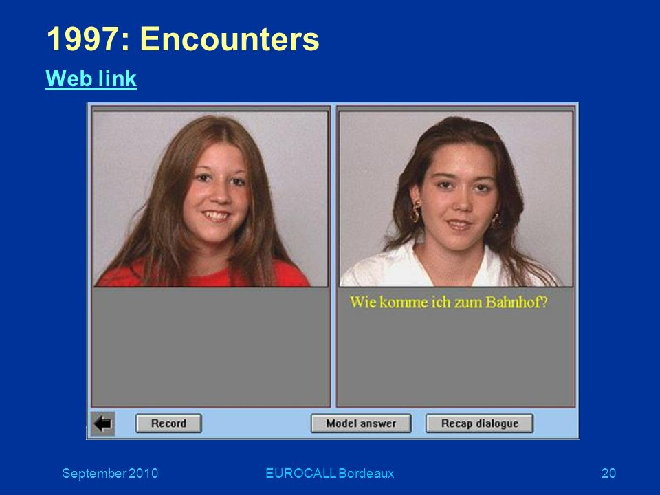 September 2010EUROCALL Bordeaux20 1997: Encounters Web link Web link