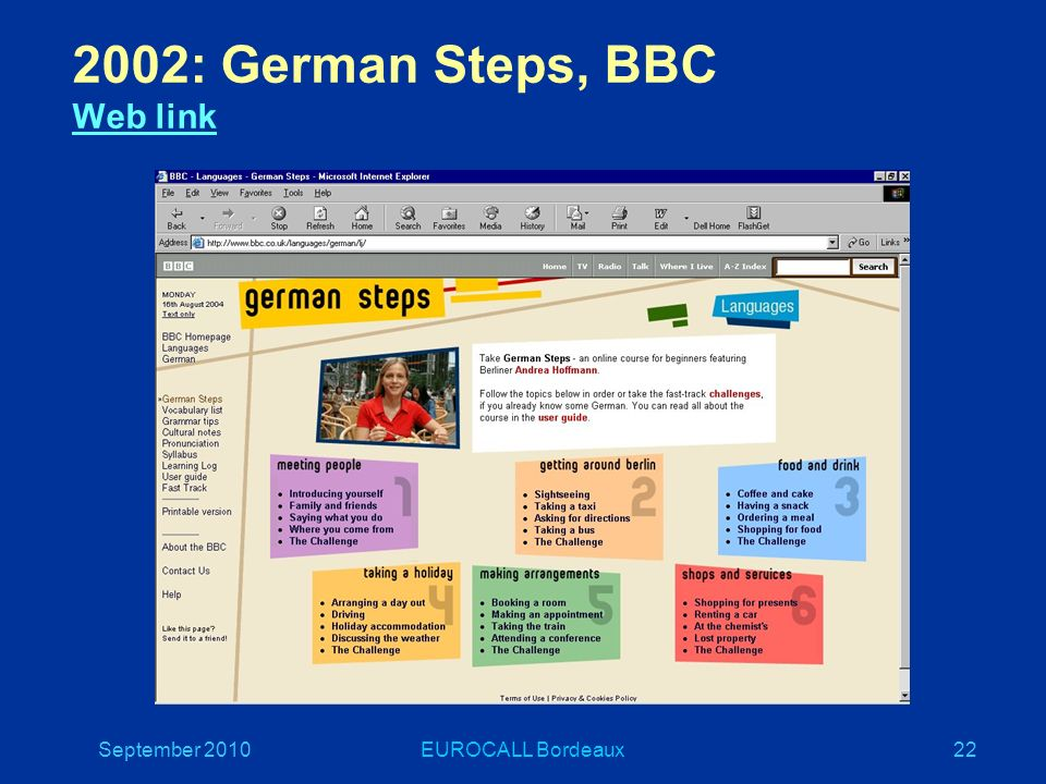 September 2010EUROCALL Bordeaux22 2002: German Steps, BBC Web link Web link