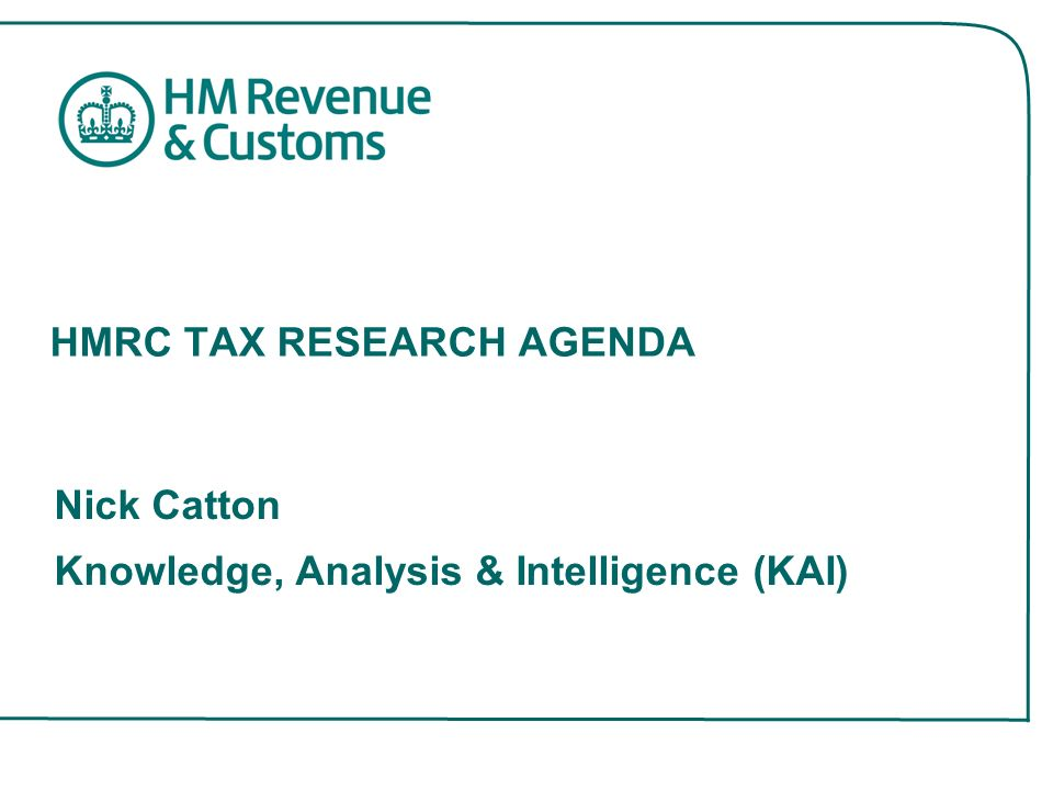 HMRC TAX RESEARCH AGENDA Nick Catton Knowledge, Analysis & Intelligence (KAI)