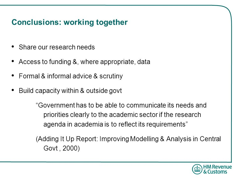 Conclusions: working together Share our research needs Access to funding &, where appropriate, data Formal & informal advice & scrutiny Build capacity