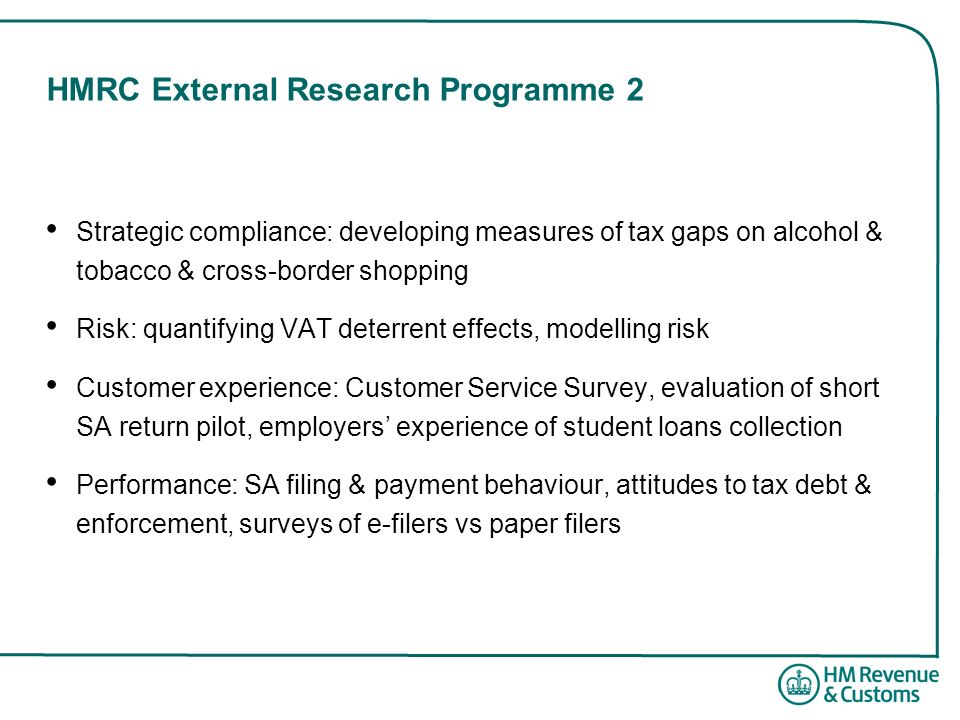 HMRC External Research Programme 2 Strategic compliance: developing measures of tax gaps on alcohol & tobacco & cross-border shopping Risk: quantifyin