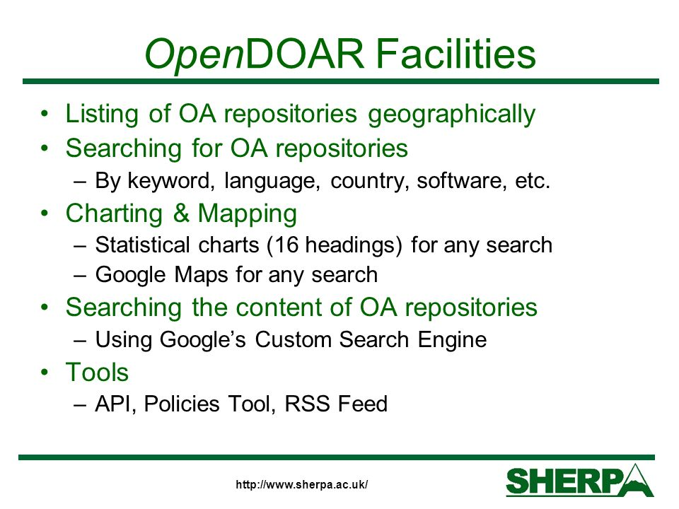 OpenDOAR Facilities Listing of OA repositories geographically Searching for OA repositories –By keyword, language, country, software, etc.